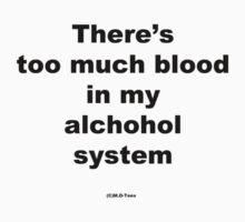 There's too much blood in my alchohol system by michelleduerden
