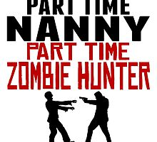 Nanny Part Time Zombie Hunter by GiftIdea