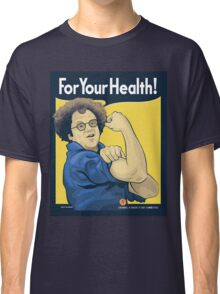For Your Health! Classic T-Shirt