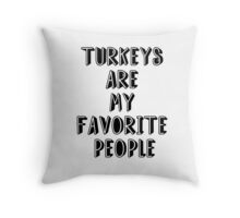 TURKEYS ARE MY FAVORITE PEOPLE Throw Pillow