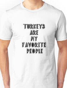 TURKEYS ARE MY FAVORITE PEOPLE Unisex T-Shirt