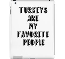 TURKEYS ARE MY FAVORITE PEOPLE iPad Case/Skin