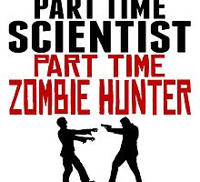 Scientist Part Time Zombie Hunter by GiftIdea