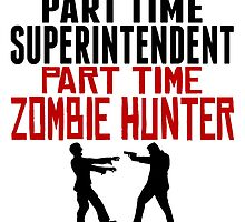 Superintendent Part Time Zombie Hunter by GiftIdea