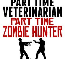 Veterinarian Part Time Zombie Hunter by GiftIdea