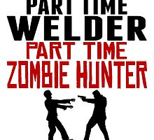Welder Part Time Zombie Hunter by GiftIdea