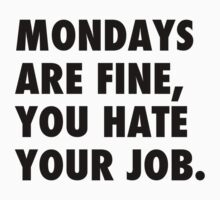 Mondays are fine, you hate your job. by Mariapuraranoai