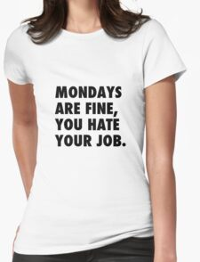 Mondays are fine, you hate your job. Womens Fitted T-Shirt