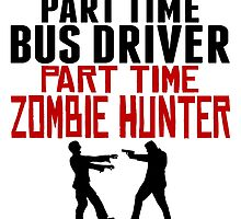 Bus Driver Part Time Zombie Hunter by GiftIdea
