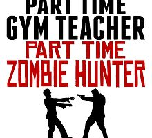 Gym Teacher Part Time Zombie Hunter by GiftIdea