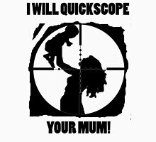 I will quickscope your mum! Unisex T-Shirt