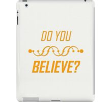 Do You Believe? iPad Case/Skin