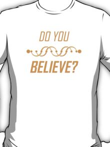 Do You Believe? T-Shirt