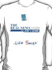 Jon is gone - Life Sucks T-Shirt