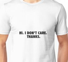Hi. I don't care. Unisex T-Shirt