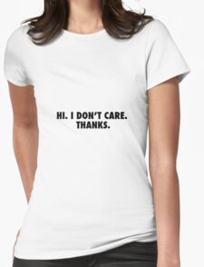Hi. I don't care. Womens Fitted T-Shirt