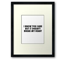 I Know You Care. Framed Print