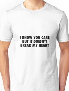 I Know You Care. Unisex T-Shirt