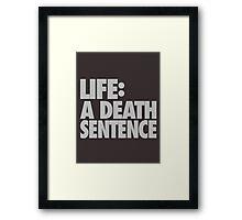 LIFE: A Death Sentence Framed Print