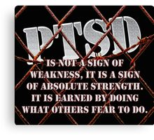 PTSD is not a sign of weaknes... Canvas Print
