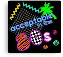 Acceptable in the 80s Canvas Print