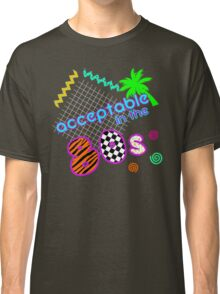 Acceptable in the 80s Classic T-Shirt