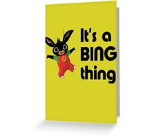 BING - It's a Bing thing! Greeting Card