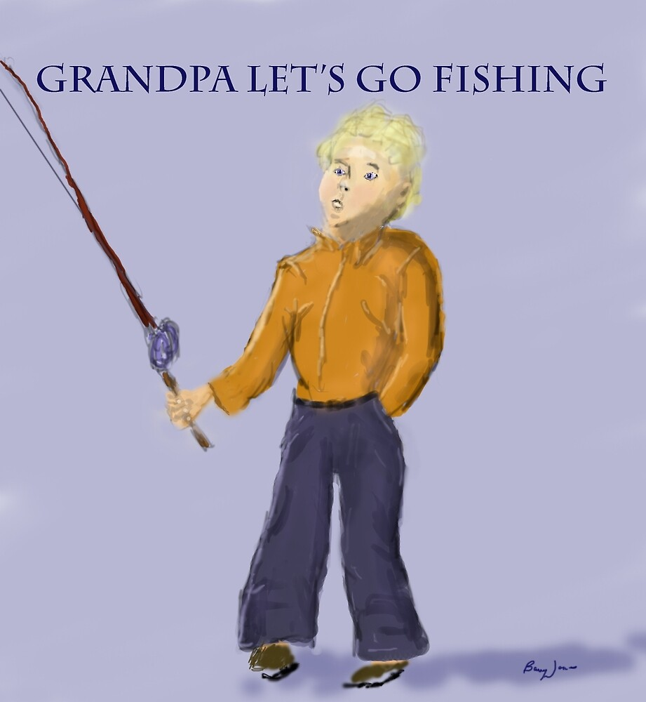 Grandpa let 39 s go fishing by barry jones redbubble for Lets go fishing