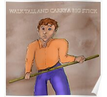 Walk Tall and Carry a Big Stick Poster