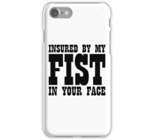 Insured By My Fist In Your Face iPhone Case/Skin