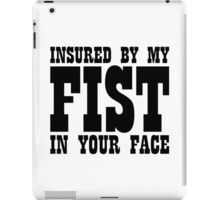 Insured By My Fist In Your Face iPad Case/Skin