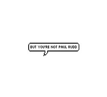 but you're not paul rudd by chloetommo