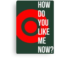 How Do You Like Me Now? Canvas Print