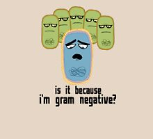 Is it because I'm Gram-negative? Unisex T-Shirt