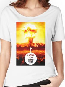 I Wish You Were Here Women's Relaxed Fit T-Shirt
