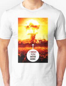 I Wish You Were Here Unisex T-Shirt