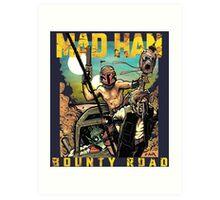 Mad Han: Bounty Road Art Print
