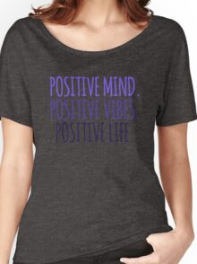 Positive mind. Positive vibes. Positive Life. Women's Relaxed Fit T-Shirt