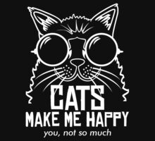 CATS MAKE ME HAPPY YOU, NOT SO MUCH T-Shirt