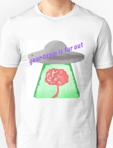 your brain is far out Unisex T-Shirt