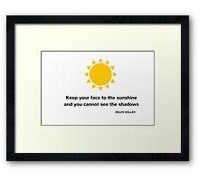 Keep your face to the sunshine and you cannot see the shadows Framed Print