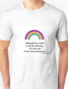 Although the world is full of suffering, it is also full of the overcoming of it T-Shirt