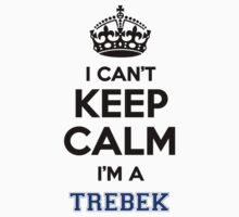 I can't keep calm I'm a TREBEK by gerturdeg