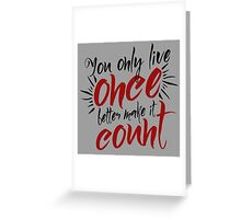 You Only Live Once - Make it Count - Life Well Lived - Typography - Life & Living Greeting Card