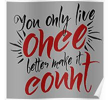You Only Live Once - Make it Count - Life Well Lived - Typography - Life & Living Poster