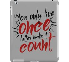 You Only Live Once - Make it Count - Life Well Lived - Typography - Life & Living iPad Case/Skin