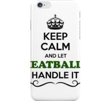 Keep Calm and Let MEATBALLS Handle it iPhone Case/Skin