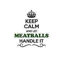 Keep Calm and Let MEATBALLS Handle it Photographic Print