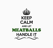 Keep Calm and Let MEATBALLS Handle it T-Shirt