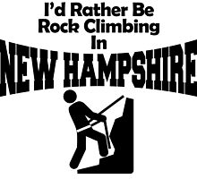 'D RATHER BE ROCK CLIMBING IN NEW HAMPSHIRE by teeshirtz